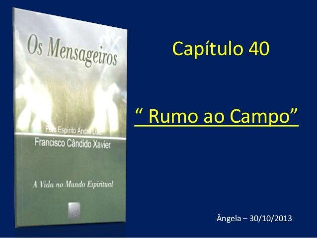 "Capítulo 40 "" Rumo ao Campo""  Ângela – 30/10/2013"