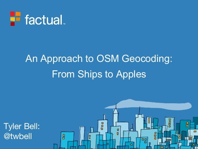An Approach to OSM Geocoding: From Ships to Apples Tyler Bell: @twbell