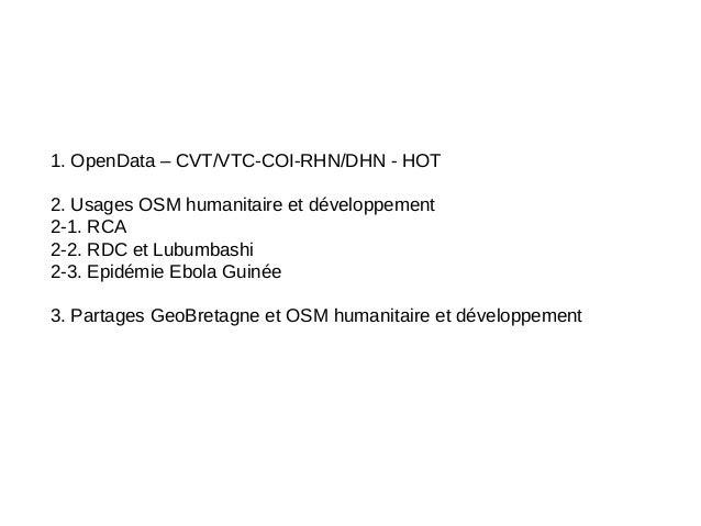 Comité Technique GéoBretagne : le projet OpenStreetMap dans les champs Humanitaire/ Développment (HOT) RCA, RDC et Guinée Conakry Slide 2