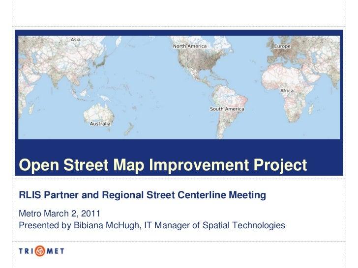 Open Street Map Improvement ProjectRLIS Partner and Regional Street Centerline MeetingMetro March 2, 2011Presented by Bibi...