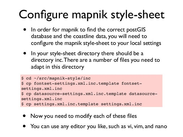 Configure mapnik style-sheet • In order for mapnik to find the correct postGIS database and the coastline data, you will nee...