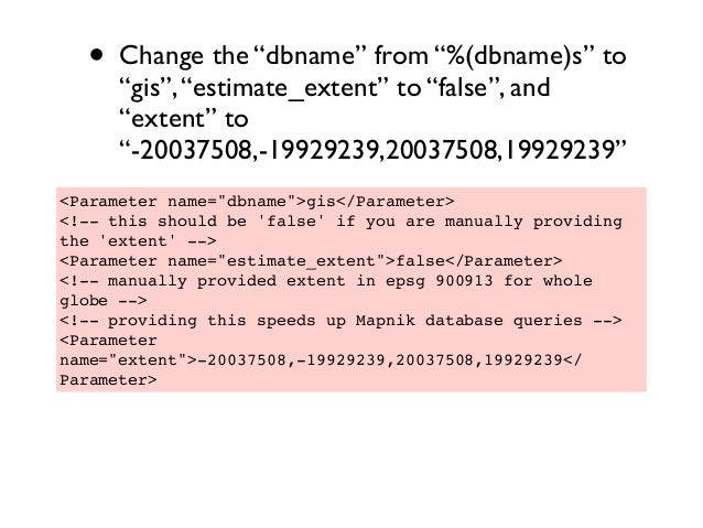 """• Change the """"dbname"""" from """"%(dbname)s"""" to """"gis"""",""""estimate_extent"""" to """"false"""", and """"extent"""" to """"-20037508,-19929239,200375..."""
