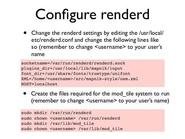 Configure renderd • Change the renderd settings by editing the /usr/local/ etc/renderd.conf and change the following lines ...