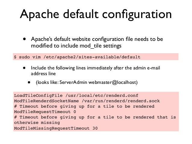 Apache default configuration • Apache's default website configuration file needs to be modified to include mod_tile settings •...