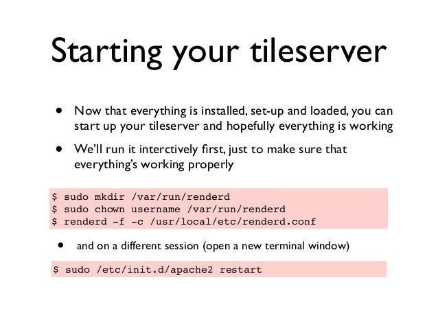 Starting your tileserver • Now that everything is installed, set-up and loaded, you can start up your tileserver and hopef...