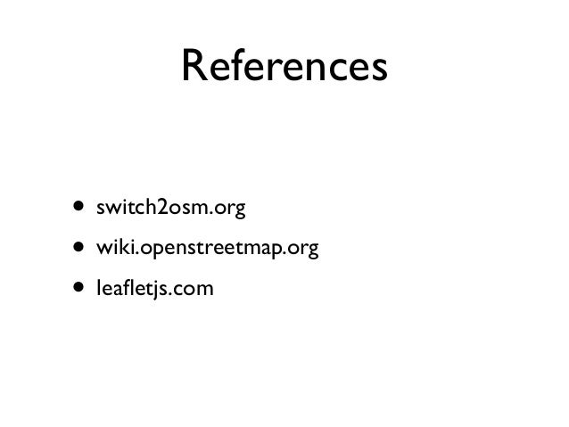 References • switch2osm.org • wiki.openstreetmap.org • leafletjs.com