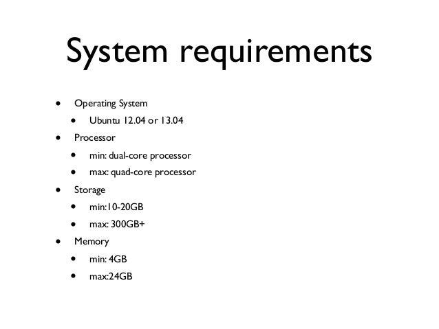 System requirements • Operating System • Ubuntu 12.04 or 13.04 • Processor • min: dual-core processor • max: quad-core pro...
