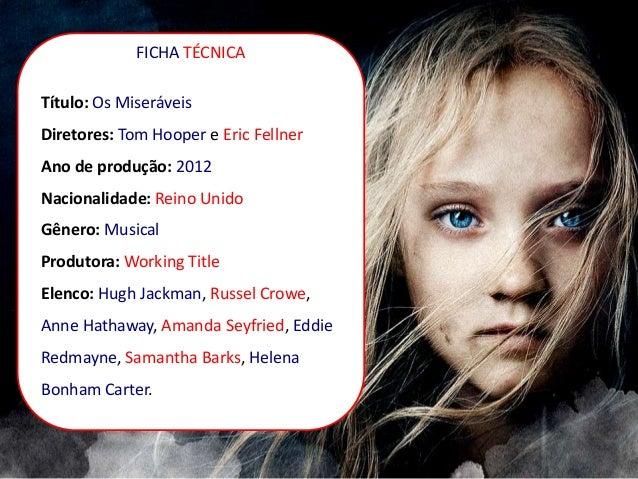 FICHA TÉCNICA Título: Os Miseráveis Diretores: Tom Hooper e Eric Fellner Ano de produção: 2012 Nacionalidade: Reino Unido ...