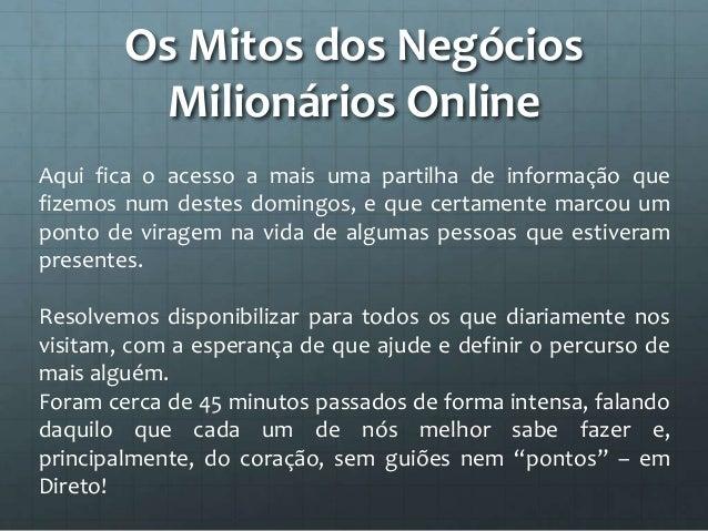Os Mitos dos Negócios Milionários Online. Slide 3