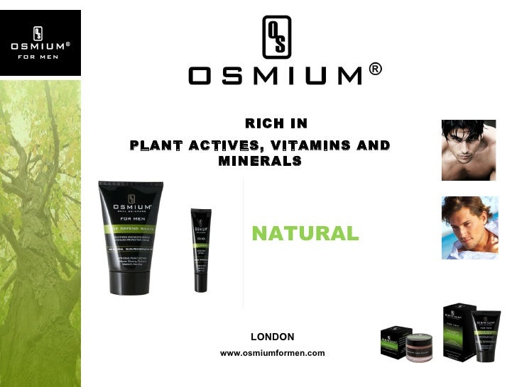 NATURAL LONDON www.osmiumformen.com RICH IN  PLANT ACTIVES, VITAMINS AND MINERALS