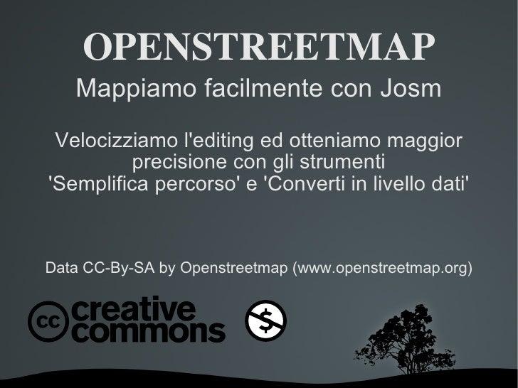 OPENSTREETMAP Mappiamo facilmente con Josm Velocizziamo l'editing ed otteniamo maggior precisione con gli strumenti 'Sempl...