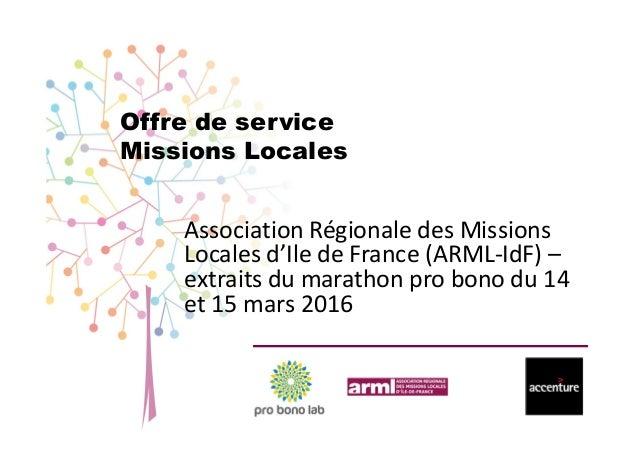 Offre de service Missions Locales Association Régionale des Missions Locales d'Ile de France (ARML-IdF) – extraits du mara...