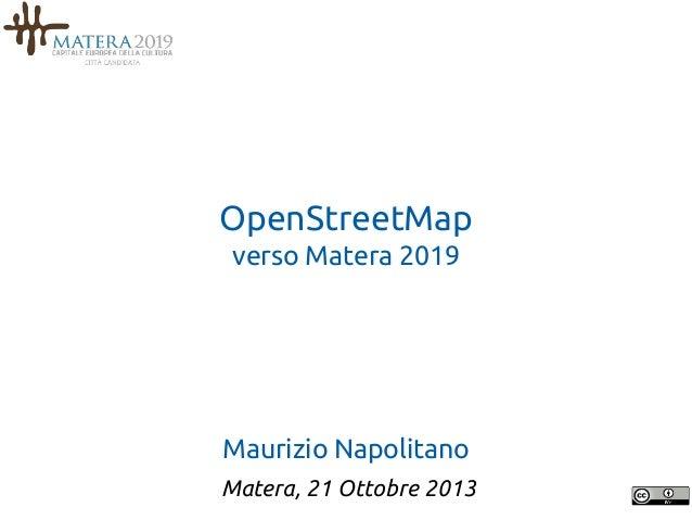 OpenStreetMap verso Matera 2019  Maurizio Napolitano Matera, 21 Ottobre 2013
