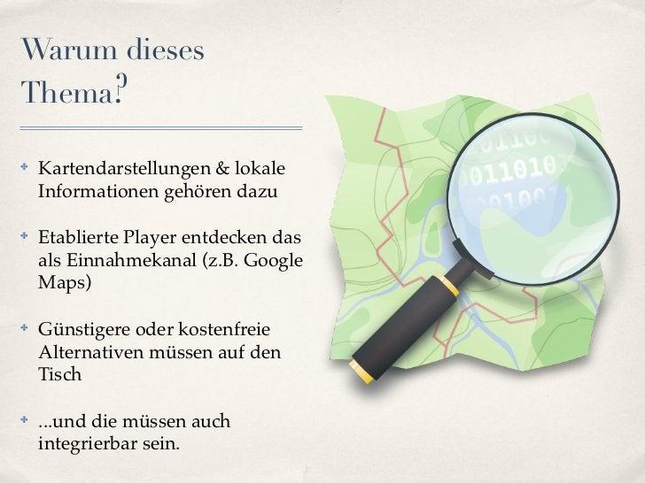 Warum diesesThema?✤   Kartendarstellungen & lokale    Informationen gehören dazu✤   Etablierte Player entdecken das    als...