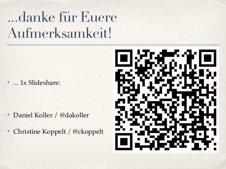...danke für EuereAufmerksamkeit!✤   ... 1x Slideshare:✤   Daniel Koller / @dakoller✤   Christine Koppelt / @ckoppelt