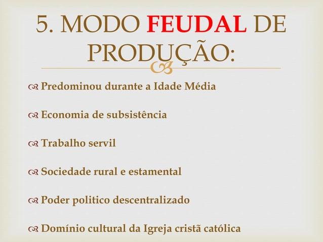   Predominou durante a Idade Média  Economia de subsistência  Trabalho servil  Sociedade rural e estamental  Poder p...