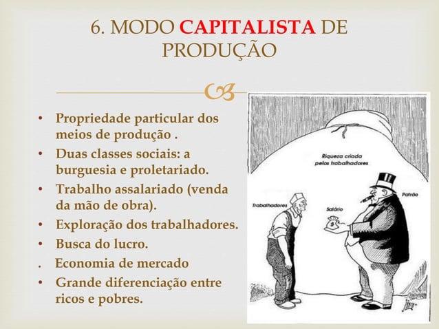  • Propriedade particular dos meios de produção . • Duas classes sociais: a burguesia e proletariado. • Trabalho assalari...