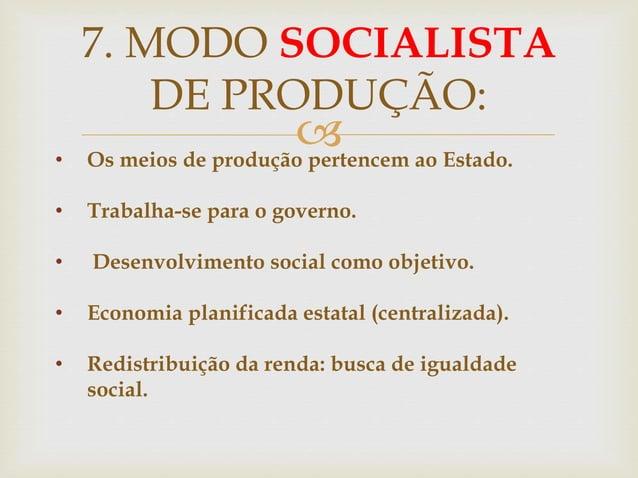 • Os meios de produção pertencem ao Estado. • Trabalha-se para o governo. • Desenvolvimento social como objetivo. • Econo...