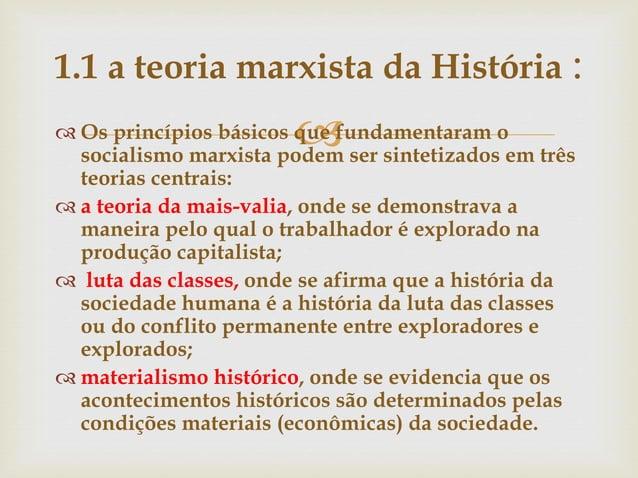  Os princípios básicos que fundamentaram o socialismo marxista podem ser sintetizados em três teorias centrais:  a teor...