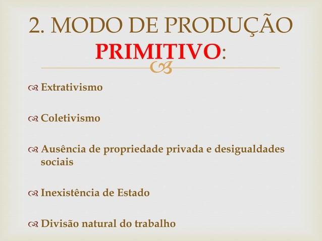   Extrativismo  Coletivismo  Ausência de propriedade privada e desigualdades sociais  Inexistência de Estado  Divisã...