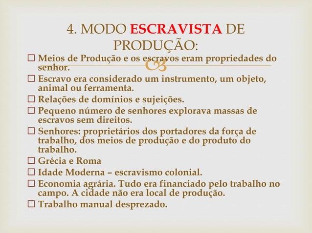  Meios de Produção e os escravos eram propriedades do senhor.  Escravo era considerado um instrumento, um objeto, anima...