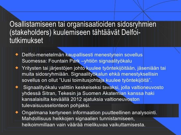 Osallistamiseen tai organisaatioiden sidosryhmien(stakeholders) kuulemiseen tähtäävät Delfoi-tutkimukset    Delfoi-menete...