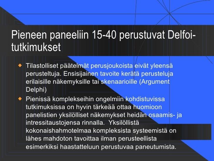 Pieneen paneeliin 15-40 perustuvat Delfoi-tutkimukset    Tilastolliset päätelmät perusjoukoista eivät yleensä     peruste...