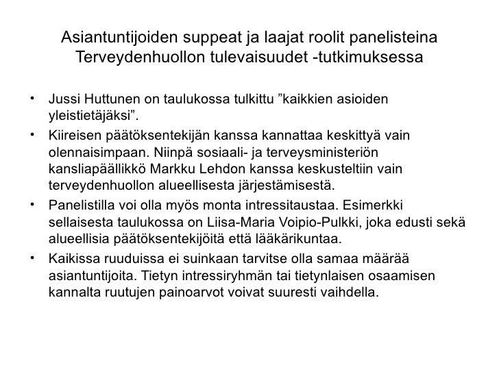 Asiantuntijoiden suppeat ja laajat roolit panelisteina       Terveydenhuollon tulevaisuudet -tutkimuksessa•   Jussi Huttun...