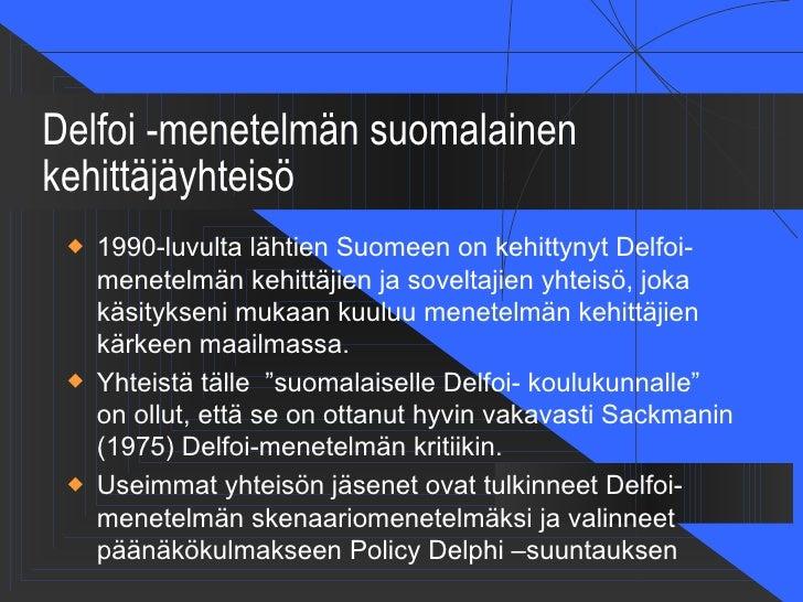 Delfoi -menetelmän suomalainenkehittäjäyhteisö    1990-luvulta lähtien Suomeen on kehittynyt Delfoi-     menetelmän kehit...