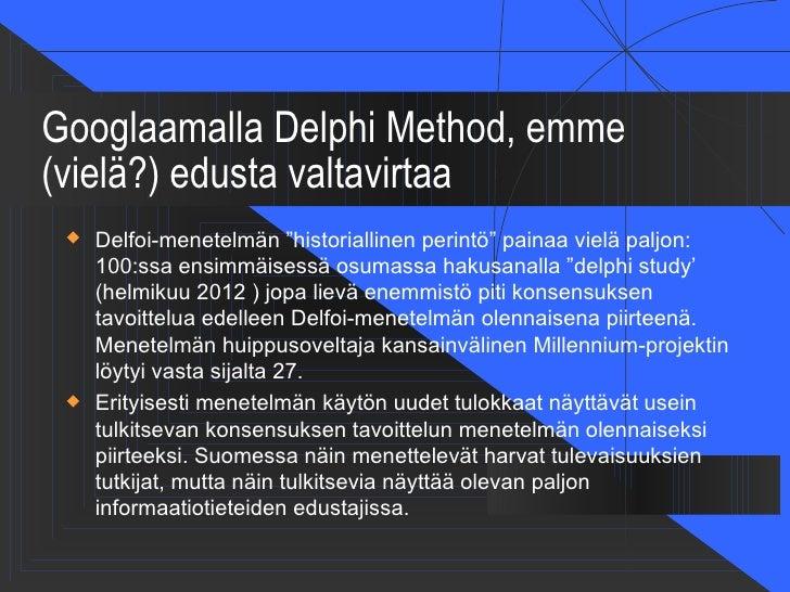 """Googlaamalla Delphi Method, emme(vielä?) edusta valtavirtaa    Delfoi-menetelmän """"historiallinen perintö"""" painaa vielä pa..."""