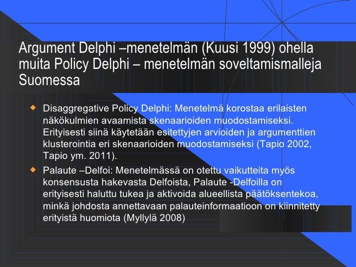 Argument Delphi –menetelmän (Kuusi 1999) ohellamuita Policy Delphi – menetelmän soveltamismallejaSuomessa    Disaggregati...