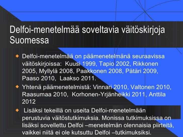 Delfoi-menetelmää soveltavia väitöskirjojaSuomessa    Delfoi-menetelmää on päämenetelmänä seuraavissa     väitöskirjoissa...