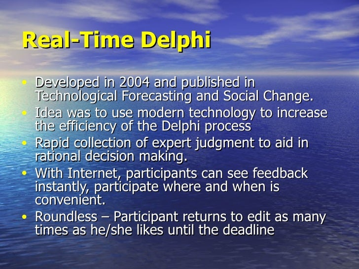 Real-Time Delphi• Developed in 2004 and published in    Technological Forecasting and Social Change.•   Idea was to use mo...