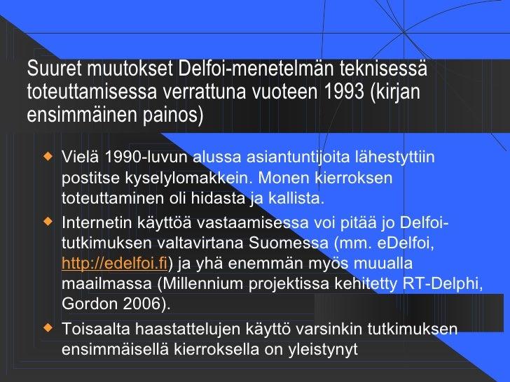 Suuret muutokset Delfoi-menetelmän teknisessätoteuttamisessa verrattuna vuoteen 1993 (kirjanensimmäinen painos)    Vielä ...