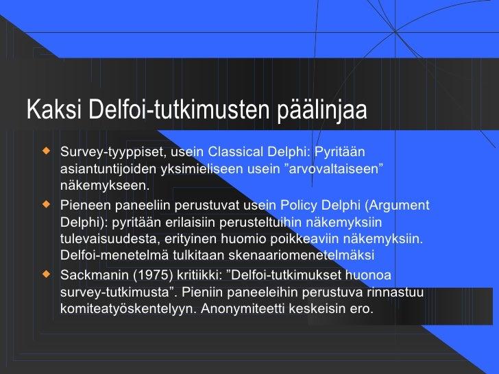 Kaksi Delfoi-tutkimusten päälinjaa    Survey-tyyppiset, usein Classical Delphi: Pyritään     asiantuntijoiden yksimielise...