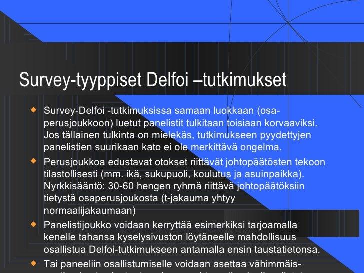Survey-tyyppiset Delfoi –tutkimukset    Survey-Delfoi -tutkimuksissa samaan luokkaan (osa-     perusjoukkoon) luetut pane...