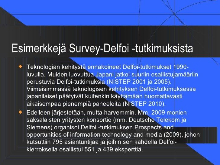 Esimerkkejä Survey-Delfoi -tutkimuksista    Teknologian kehitystä ennakoineet Delfoi-tutkimukset 1990-     luvulla. Muide...