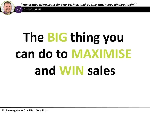 """ Generating More Leads for Your Business and Getting That Phone Ringing Again! "" Big Birmingham – One Life One Shot The B..."