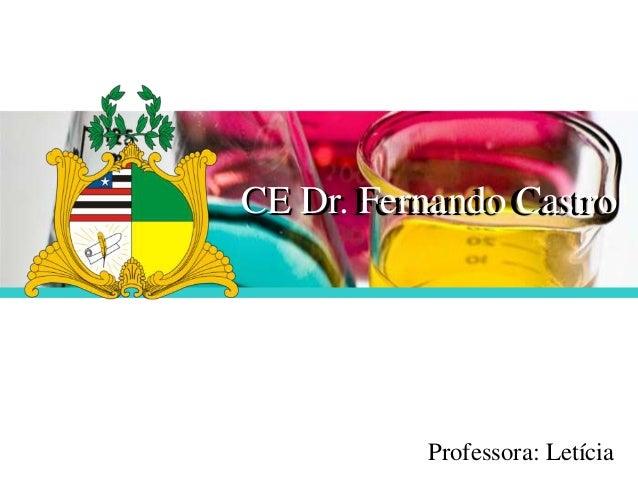 CE Dr. Fernando Castro Dr Fernando Castro  Professora: Letícia
