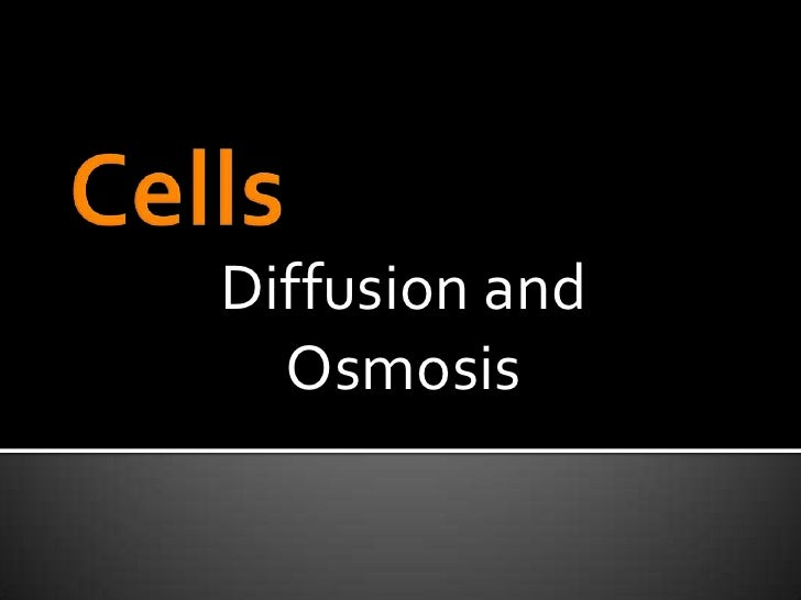 Cells<br />Diffusion and Osmosis<br />