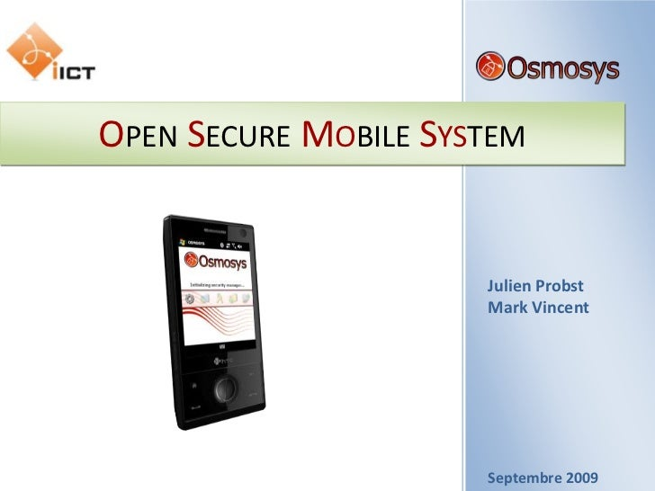 Open Secure Mobile System<br />Julien Probst<br />Mark Vincent<br />Septembre 2009<br />