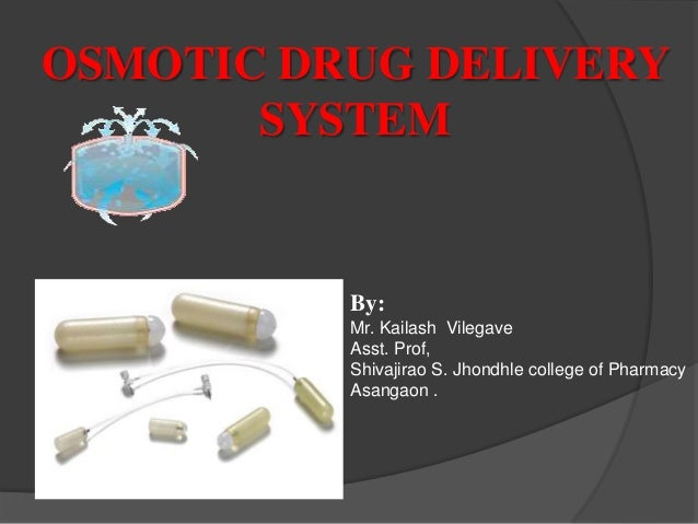 OSMOTIC DRUG DELIVERY       SYSTEM          By:          Mr. Kailash Vilegave          Asst. Prof,          Shivajirao S. ...