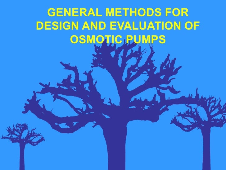 GENERAL METHODS FORDESIGN AND EVALUATION OF     OSMOTIC PUMPS
