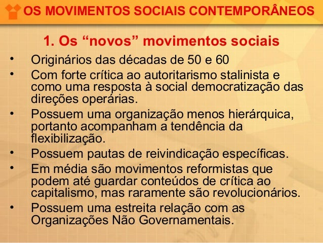 """OS MOVIMENTOS SOCIAIS CONTEMPORÂNEOS      1. Os """"novos"""" movimentos sociais•   Originários das décadas de 50 e 60•   Com fo..."""