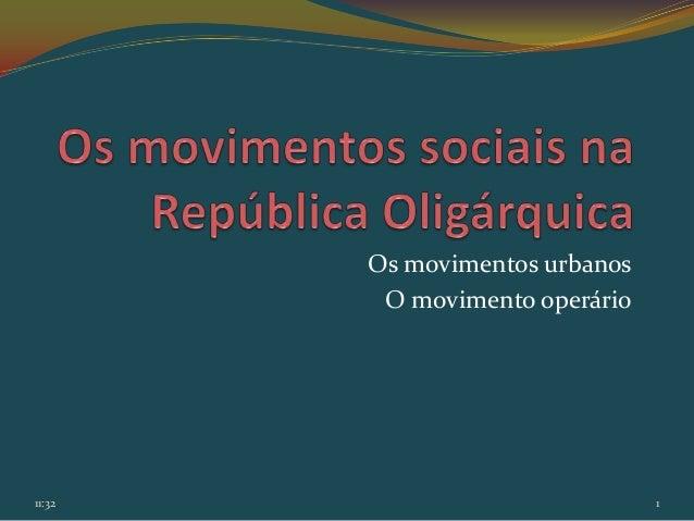 Os movimentos urbanos         O movimento operário11:32                           1
