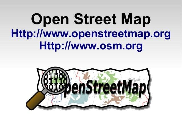 Open Street Map Http://www.openstreetmap.org Http://www.osm.org