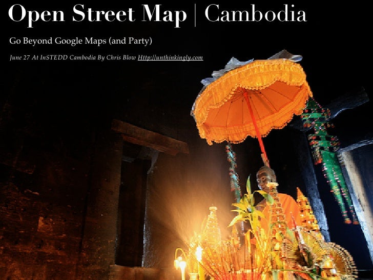 Open Street Map | Cambodia Go Beyond Google Maps (and Party) June 27 At InSTEDD Cambodia By Chris Blow Http://unthinkingly...