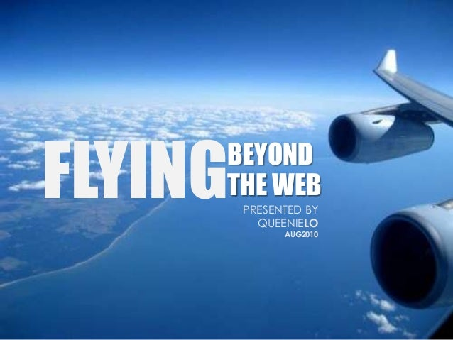 Click to edit Master subtitle style PRESENTED BY QUEENIELO AUG2010 FLYINGBEYOND THE WEB