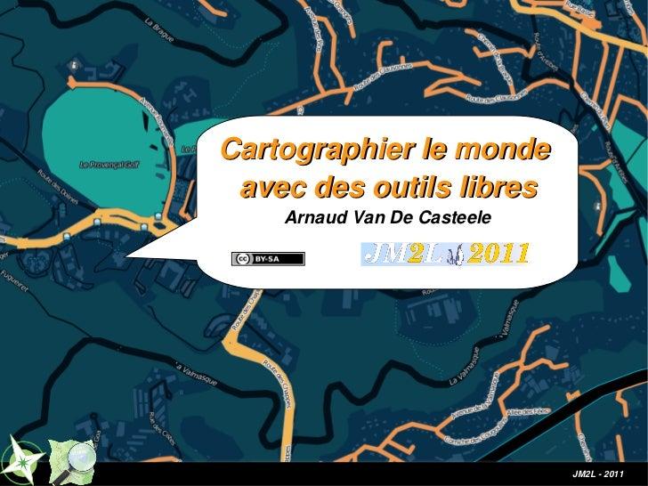Cartographier le monde   avec des outils libres         Arnaud Van De CasteeleArnaud Van De Casteele                      ...