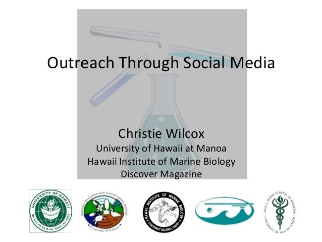 Outreach Through Social Media  Christie Wilcox University of Hawaii at Manoa Hawaii Institute of Marine Biology Discover M...